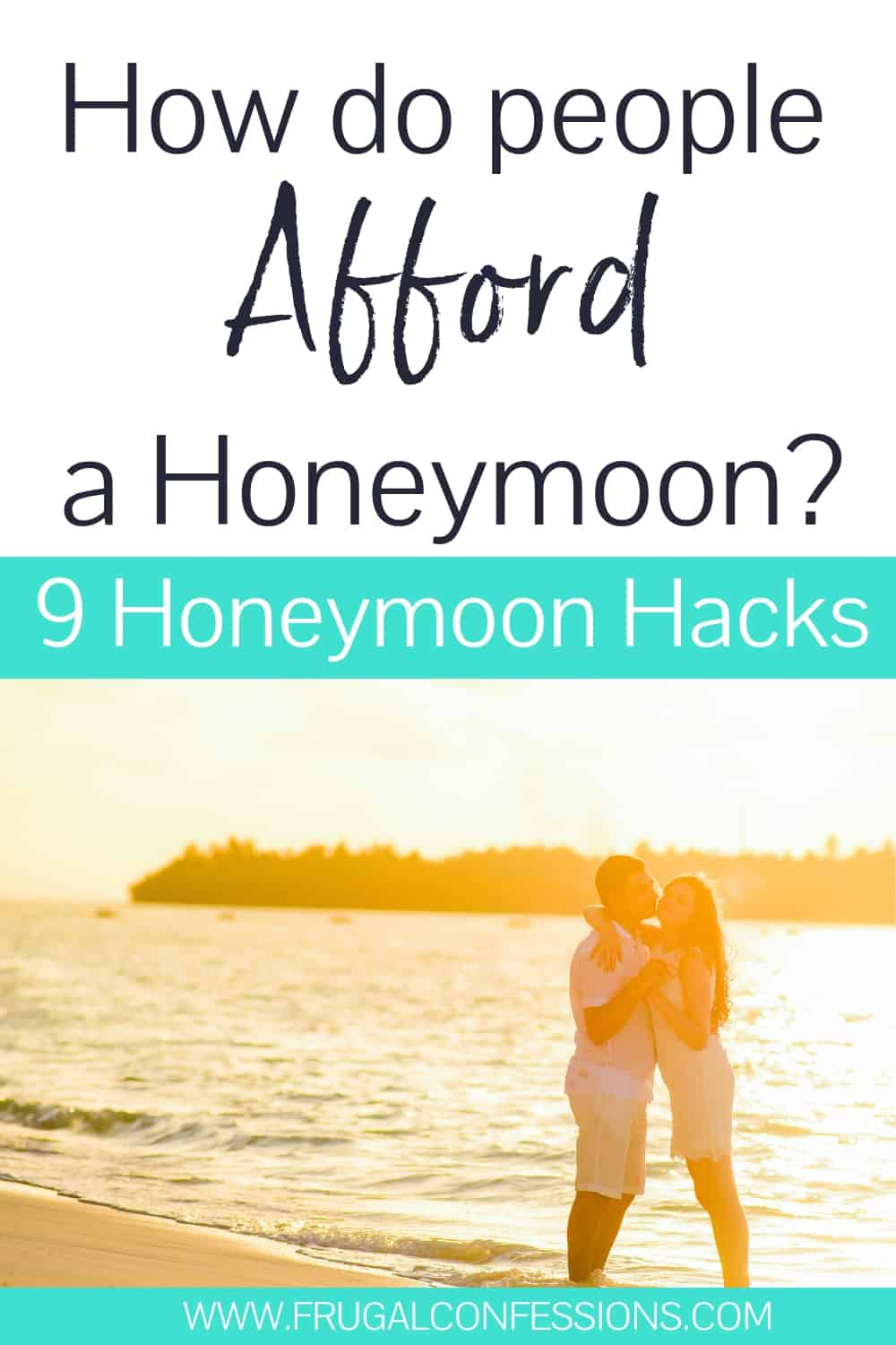 "couple embracing at sunset on beach with text overlay ""how do people afford a honeymoon? 9 honeymoon hacks"""