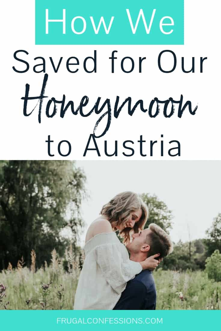Saving for honeymoon (and need to choose an affordable honeymoon)? We decided on Austria, but since we paid for the majority of our wedding, we needed to get really creative in our honeymoon planning and honeymoon goals. We set a goal to source $2,500 towards the trip from OUTSIDE of our paychecks. Let me show you how that turned out. Cheap honeymoon ideas | honeymoon tips | our honeymoon #honeymoon #marriage #engaged