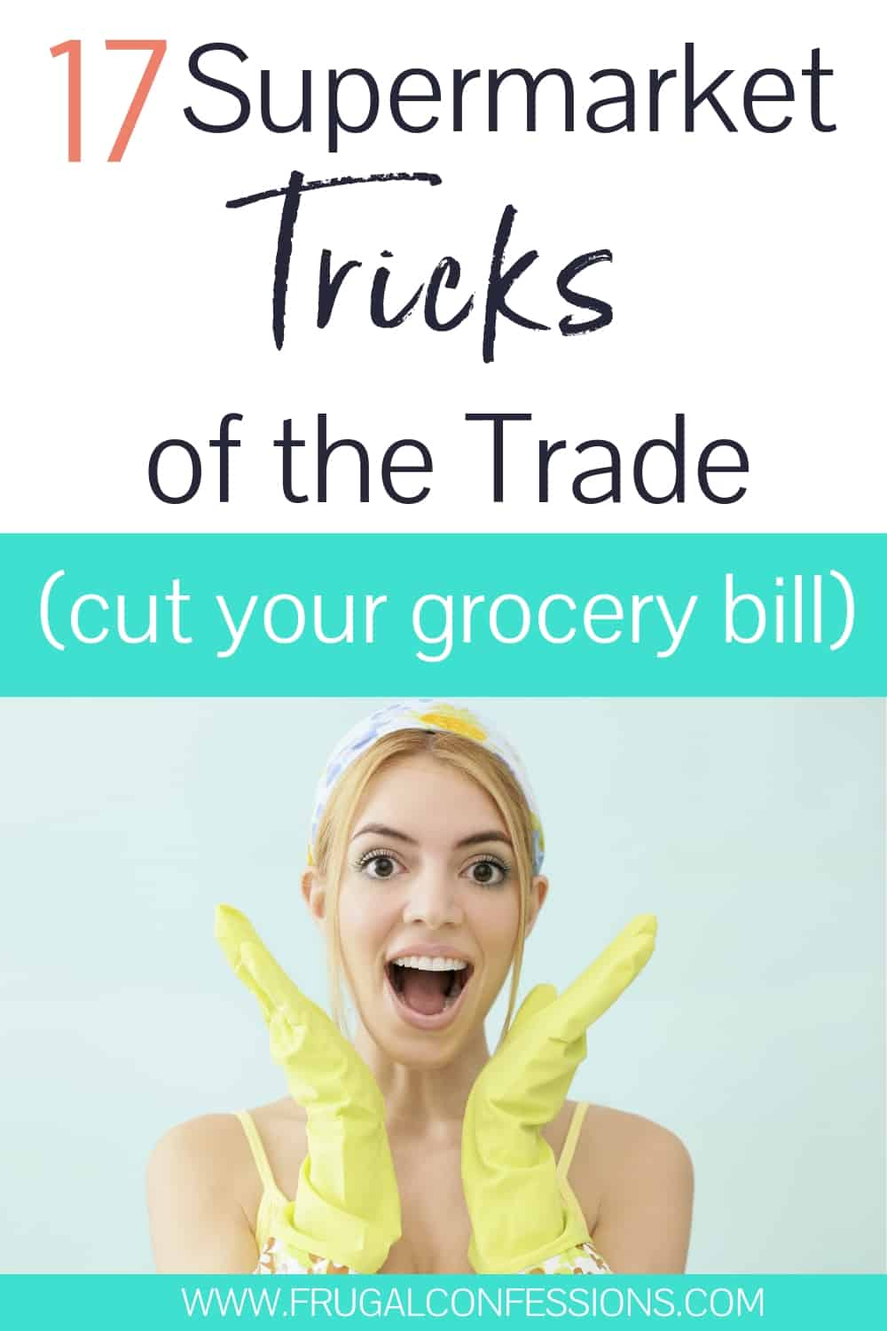 "woman with handkerchief on, and yellow gloves, text overlay ""17 supermarket tricks of the trade (cut your grocery bill)"
