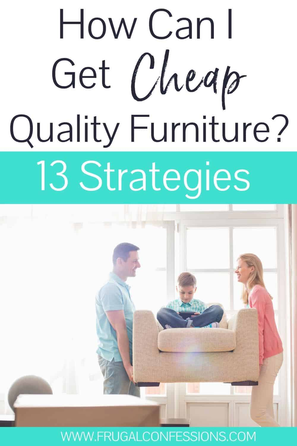 """young couple carrying child on new furniture, text overlay """"how can I get cheap quality furniture? 13 strategies"""""""