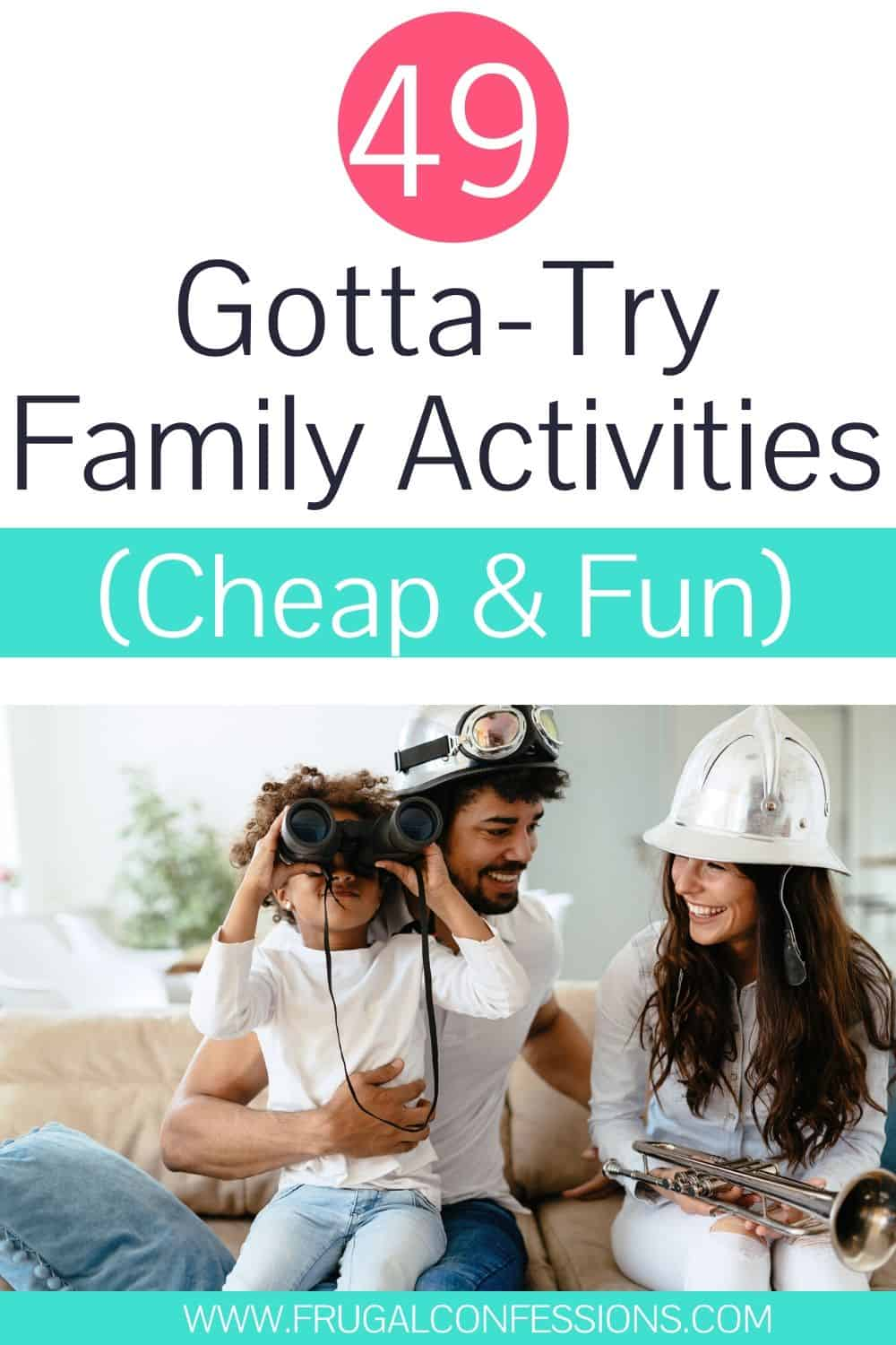 """family doing activity at home with helmets, text overlay """"49 gotta-try family activities (cheap and fun)"""""""
