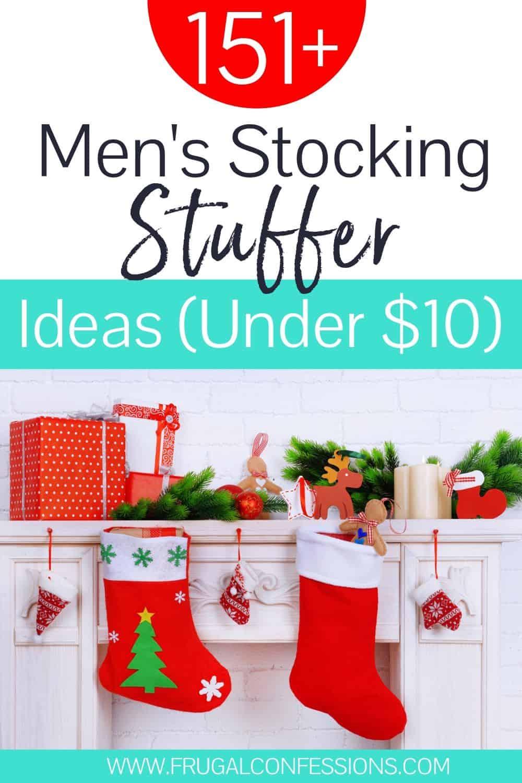 """men's stockings on white mantel, text overlay """"151+ men's stocking stuffer ideas Under $10"""""""