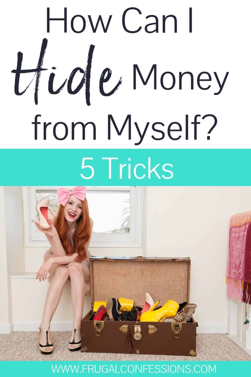 """woman in heels and long red hair, holding box of heels, text overlay """"how can I hide money from myself"""" 5 tricks"""""""
