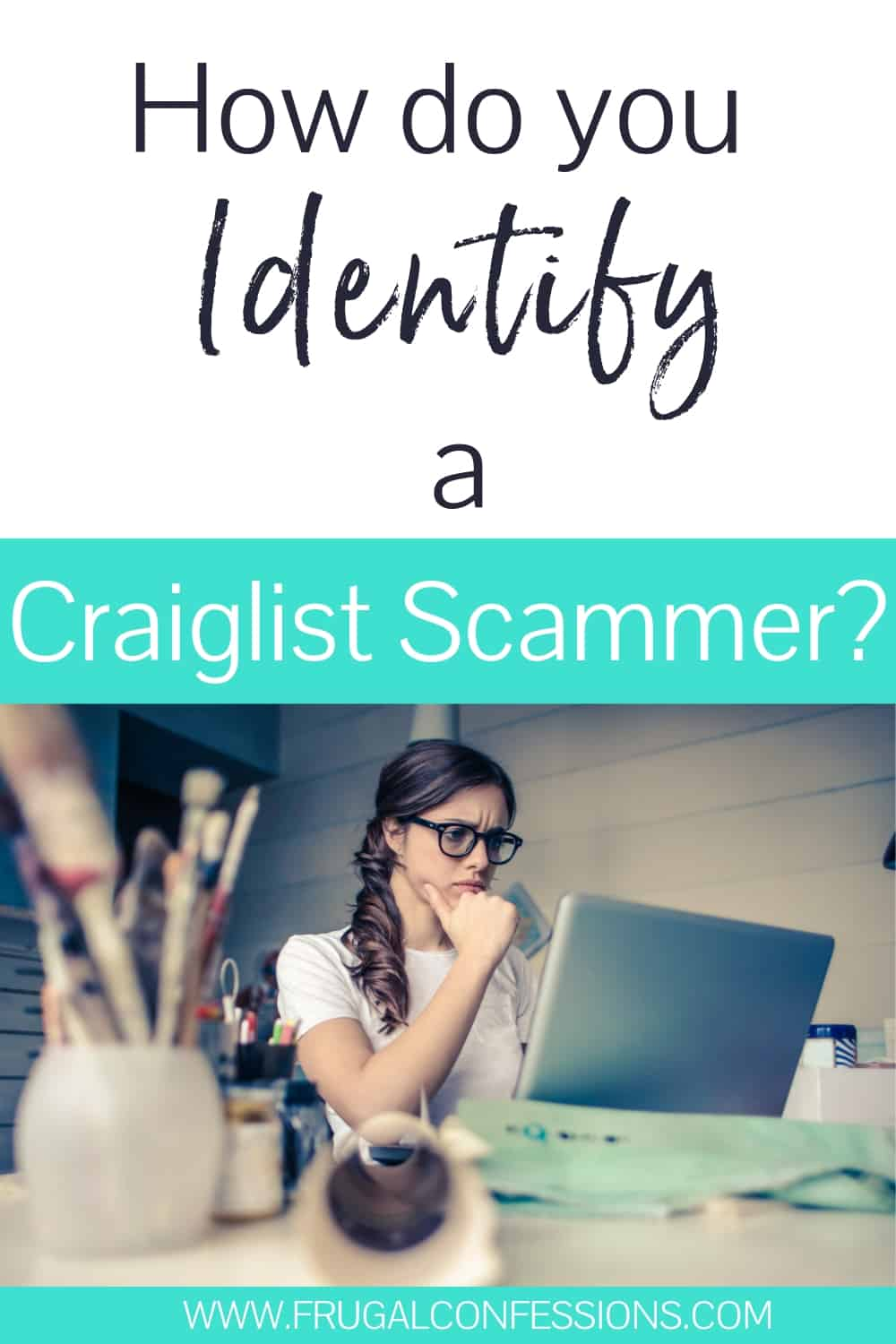 """young woman with black glasses staring at laptop with text overlay """"how do you identify a craigslist scammer?"""""""
