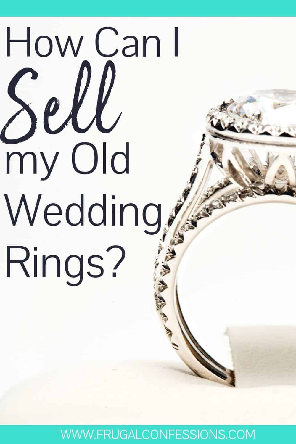 """large, beautiful engagement ring on white background, text overlay """"how can I sell my old wedding rings?"""""""