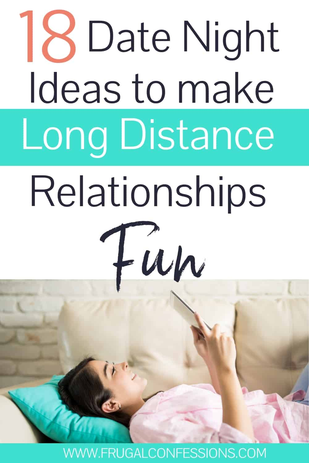 "young woman laying on couch, face up, looking at iPad screen with text overlay ""18 date night ideas to make long distance relationships fun"""