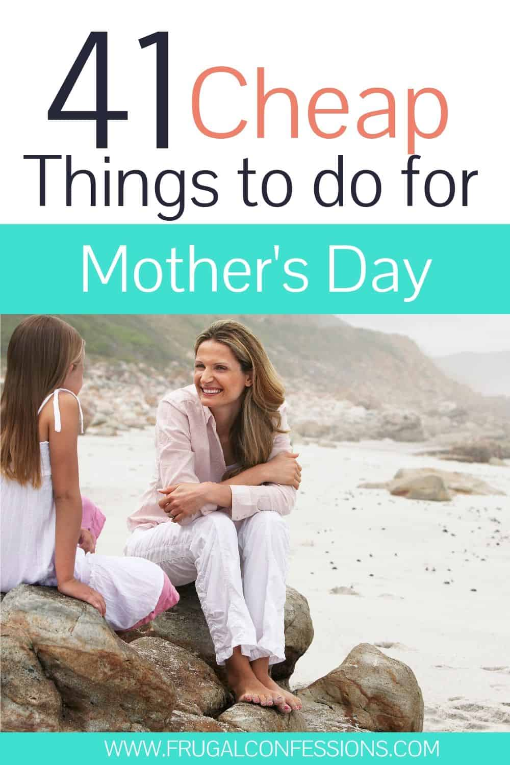 """mother and daughter talking on beach rock, text overlay """"41 cheap things to do for mother's day"""""""
