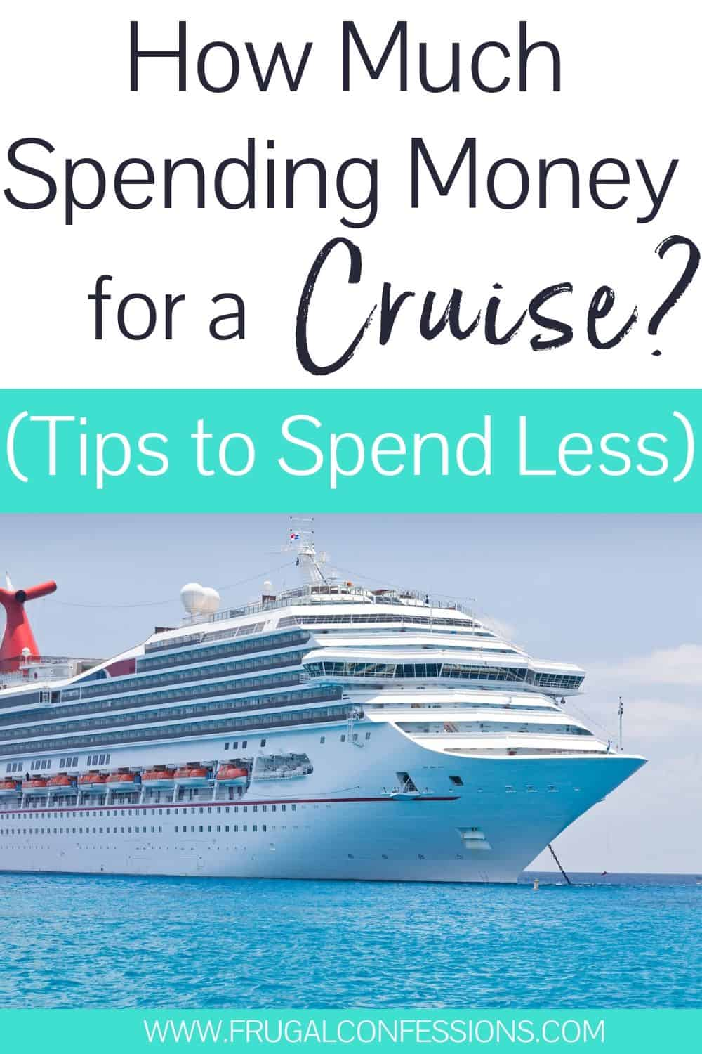 "gorgeous cruise ship on Caribbean blue waters, text overlay ""how much spending money for a cruise? tips to spend less"""