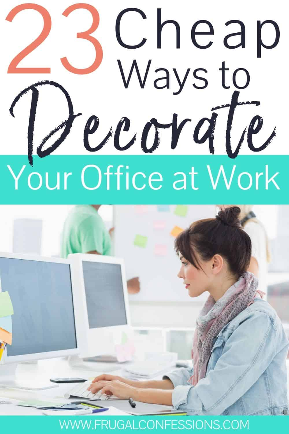 """young woman at office working, text overlay """"23 cheap ways to decorate your office at work"""""""