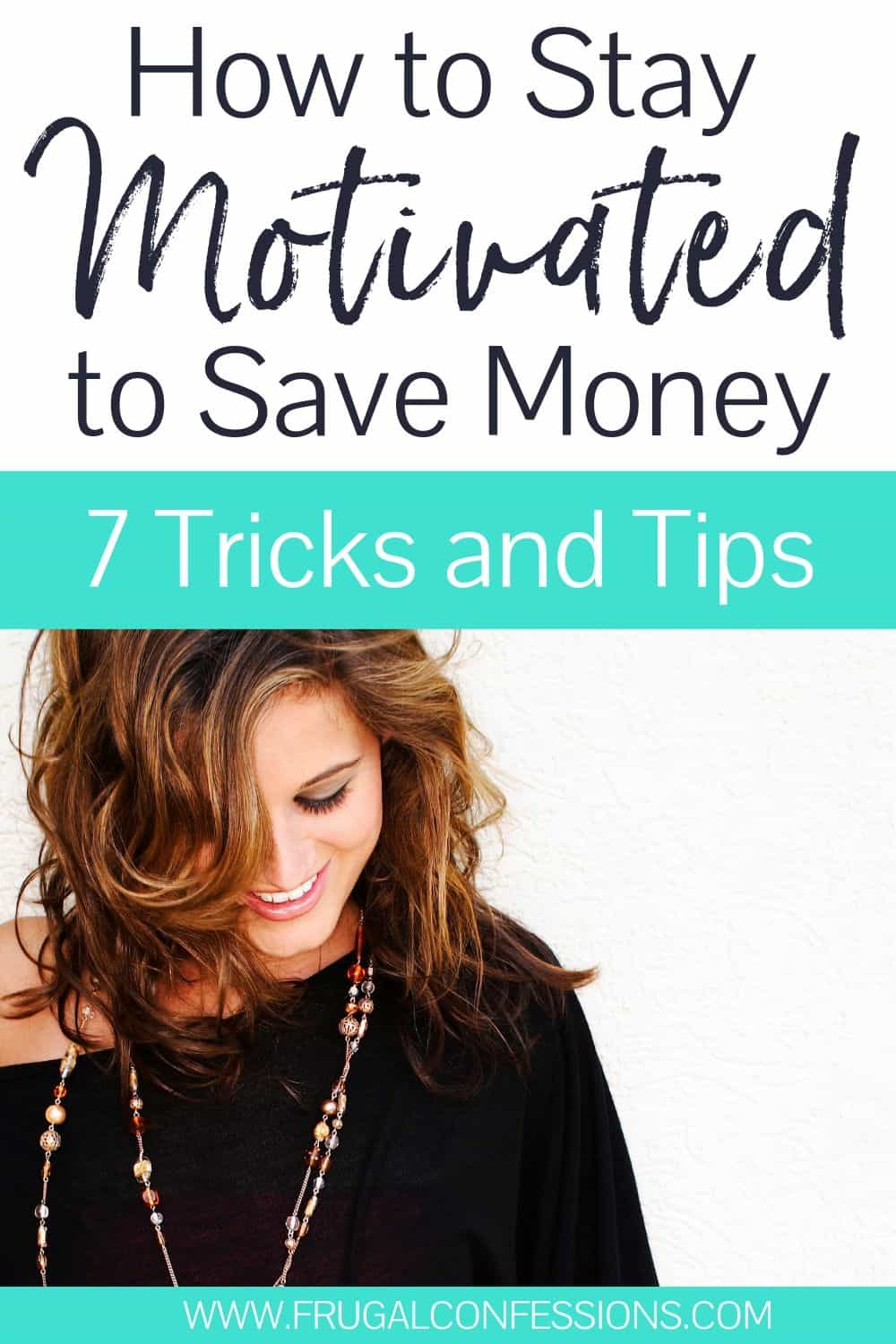 """young woman in black dress, smiling, text overlay """"how to stay motivated to save money: 7 tricks and tips"""""""
