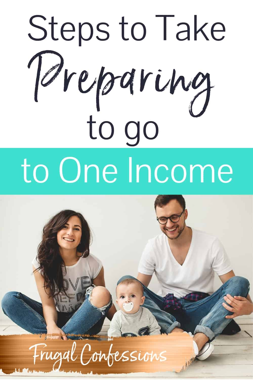 "family with two parents and one baby, sitting on floor with jeans, with text overlay ""steps to take preparing to go to one income"""