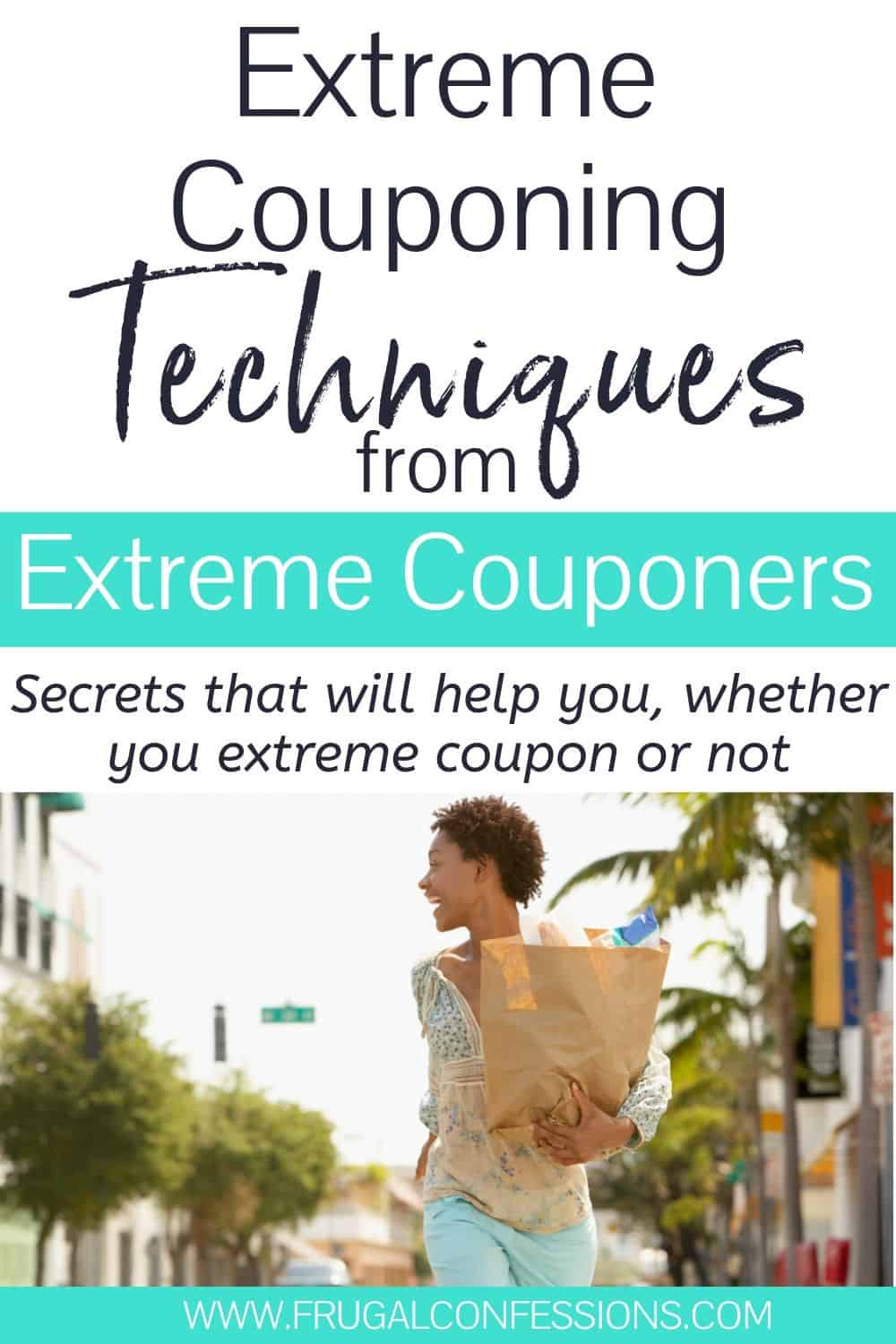 "young woman with grocery bag, text overlay ""extreme couponing techniques from extreme couponers"""