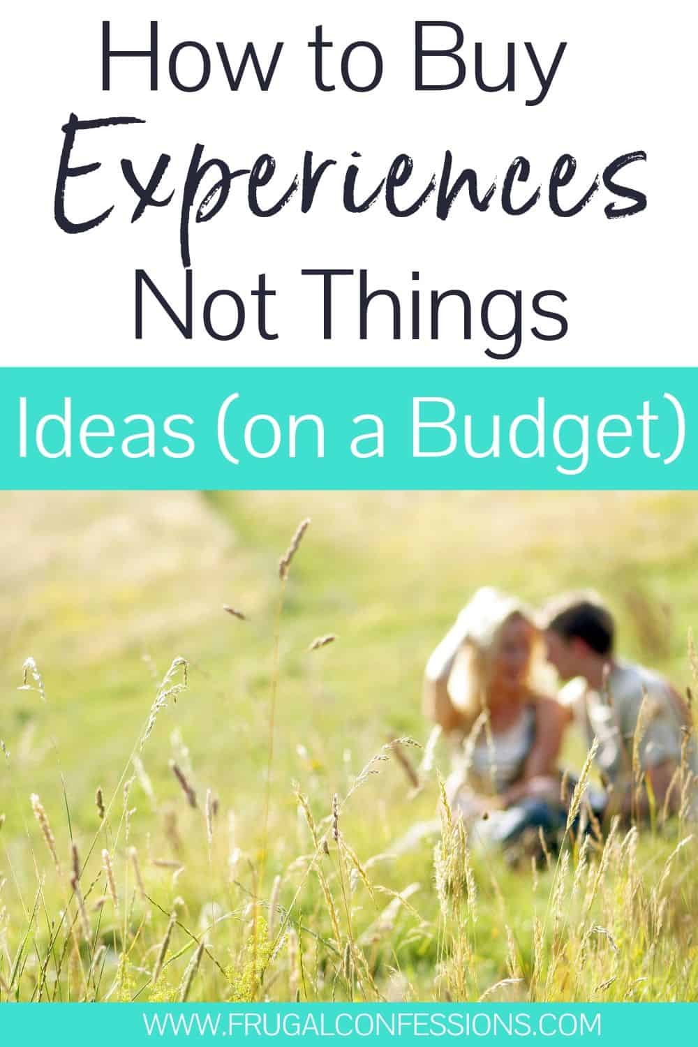 """young couple talking in sunny meadow, text overlay """"how to buy experiences not things ideas"""""""
