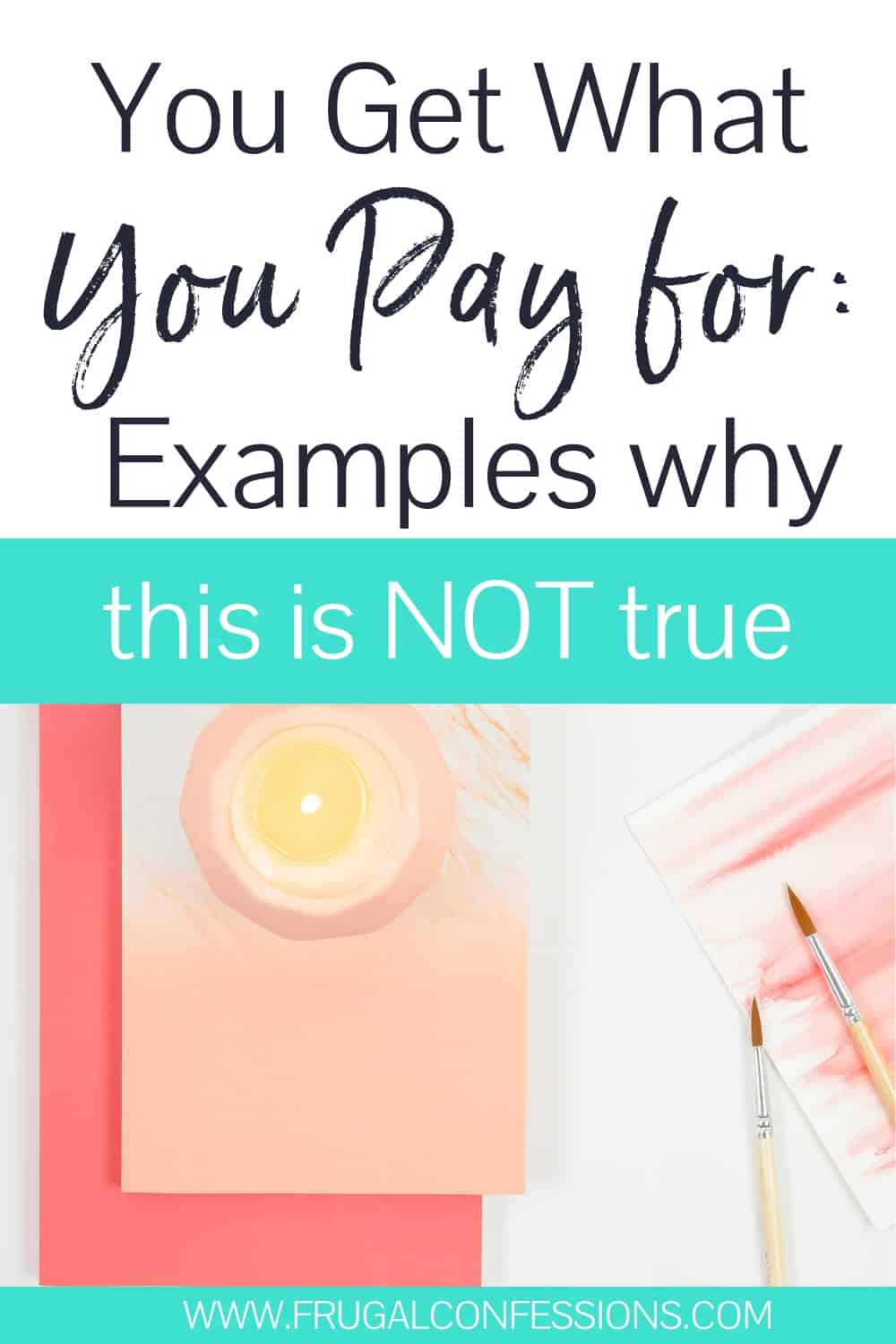 "desk with peach-colored notepads and a candle, with text overlay ""You get what you pay for: examples why this is not true"""