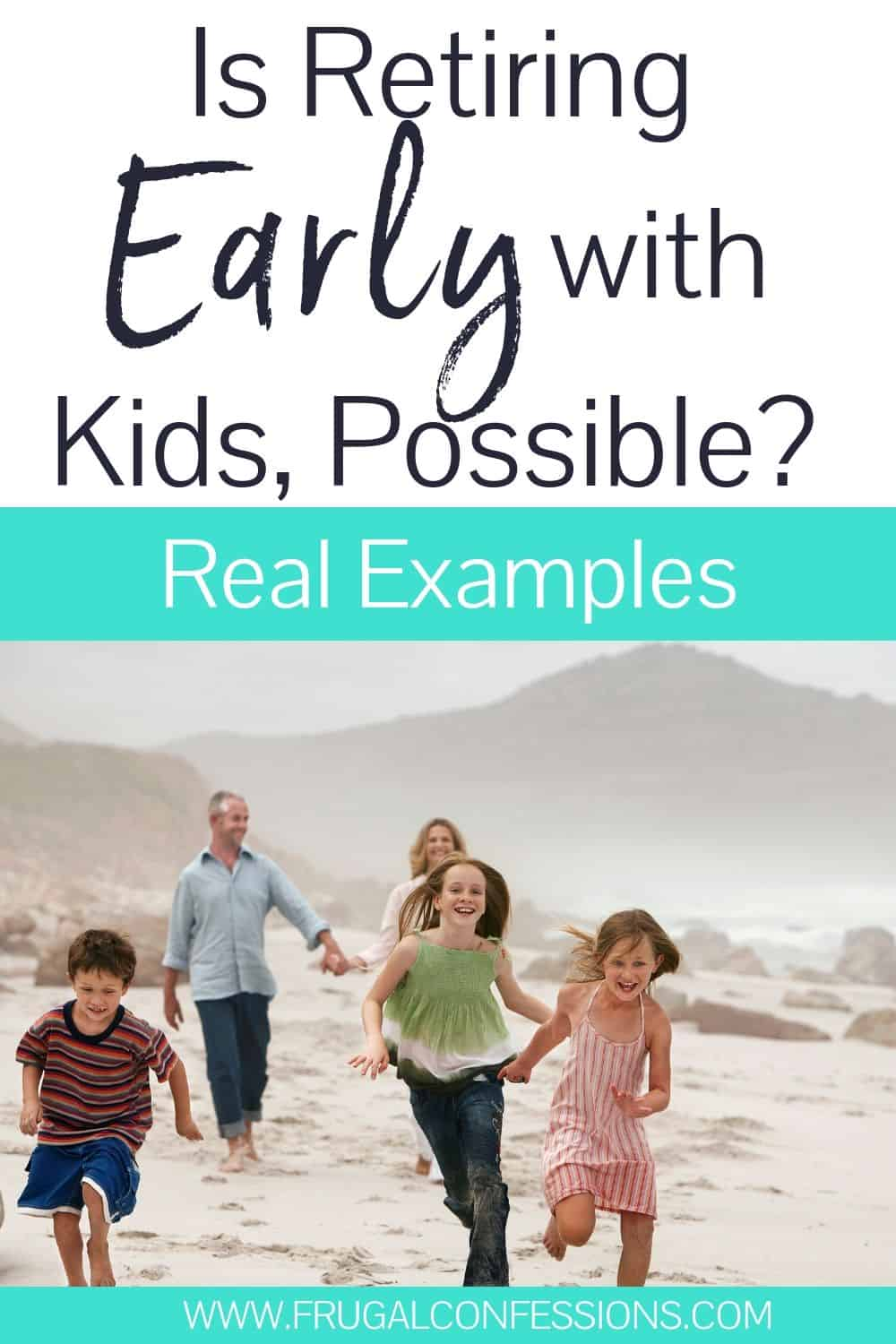 """family running on beach, text overlay """"is retiring early with kids possible? real examples"""""""