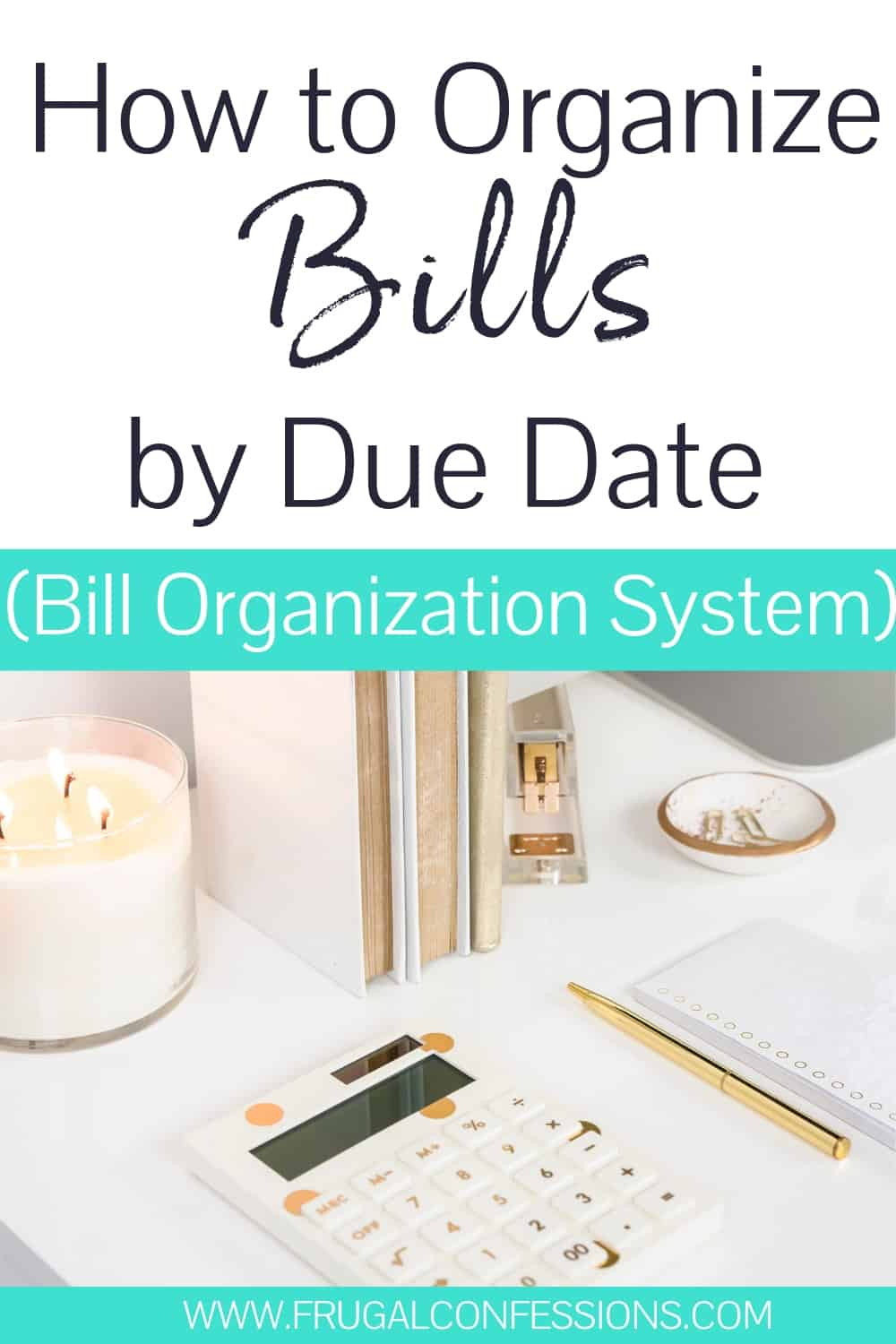 """white desk with white and gold calculator, gold pen, text overlay"""" how to organize bills by due date (bill organization system)"""
