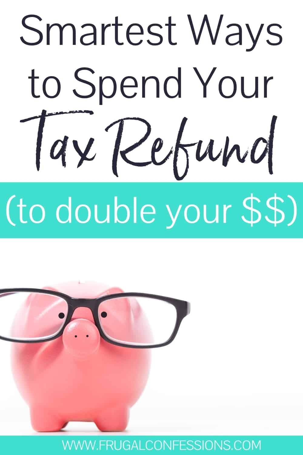 """pink piggy bank with black glasses with text overlay """"smartest ways to spend your tax refund to double your money"""""""