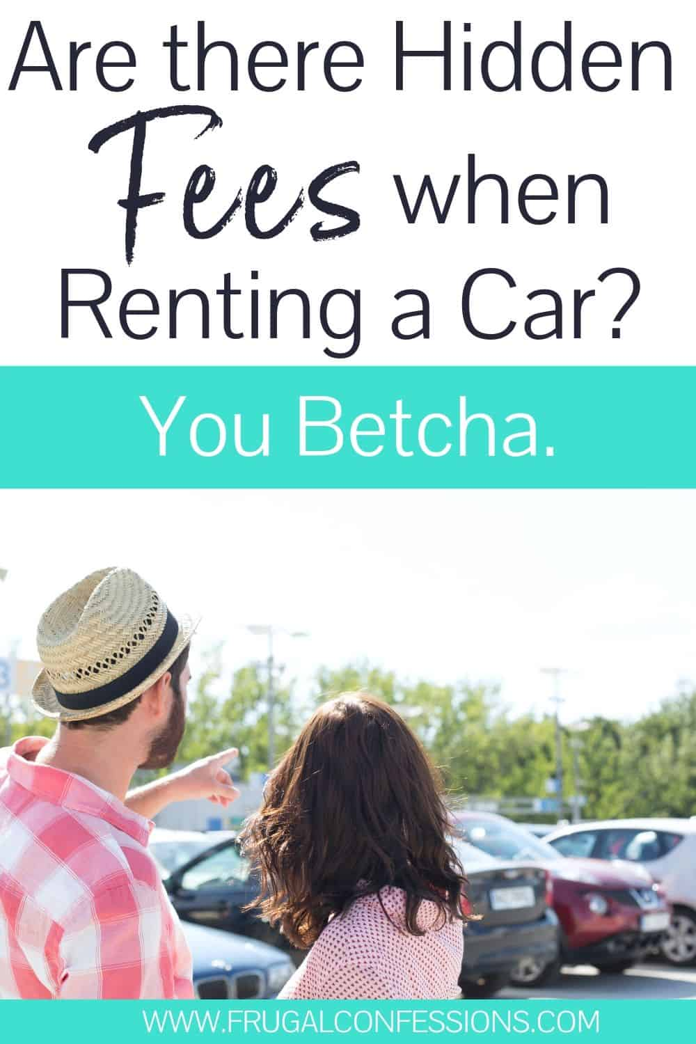 "young couple in rental car parking lot, text overlay ""are there hidden fees when renting a car? You betcha."""