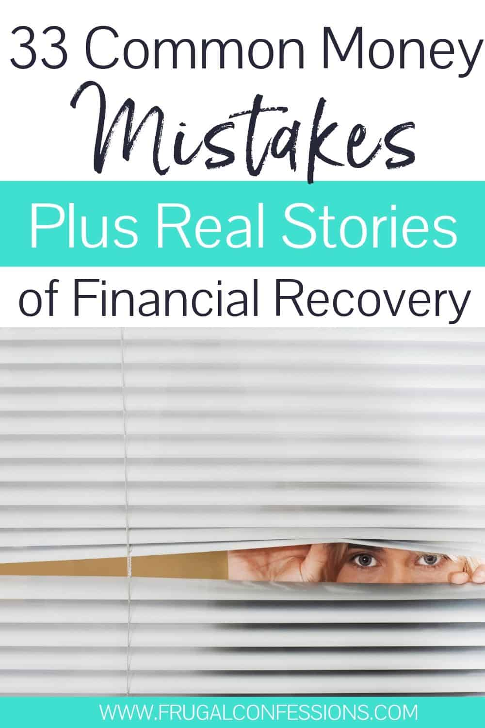 "woman peering through blinds on window, text overlay ""33 common money mistakes plus real stories of financial recovery"""