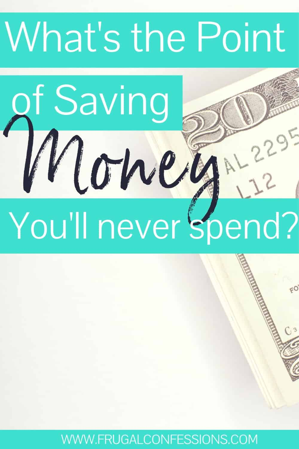 """money clip with $20 bills on white background with text overlay """"what's the point of saving money you'll never spend?"""""""
