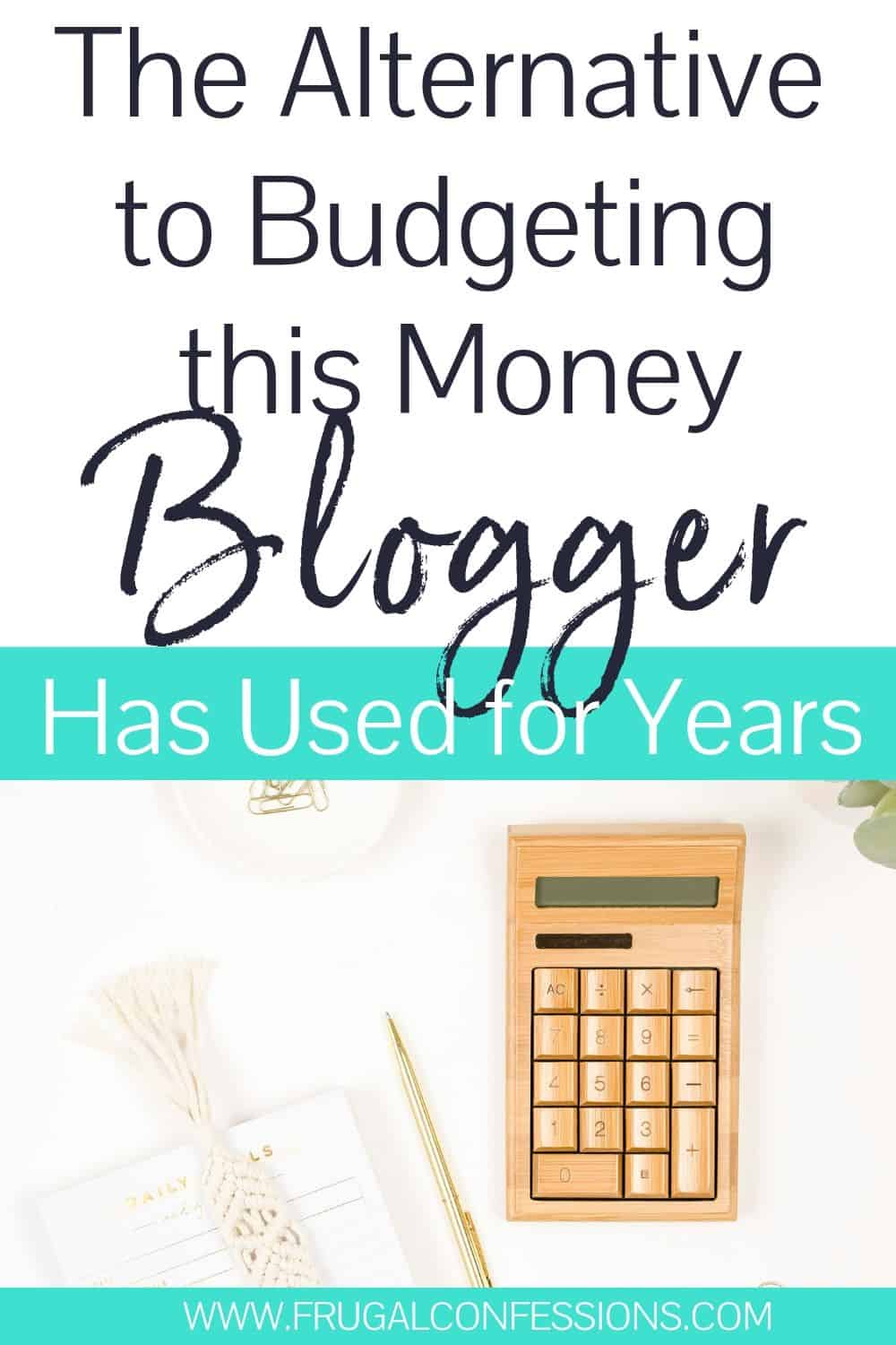 "wooden calculator on white desk, text overlay ""the alternative to budgeting this money blogger has used for years"""