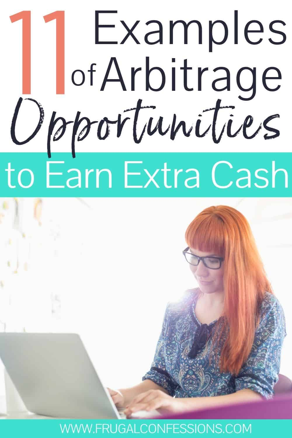 """young woman on laptop, text overlay """"11 examples of arbitrage opportunities to earn extra cash"""""""