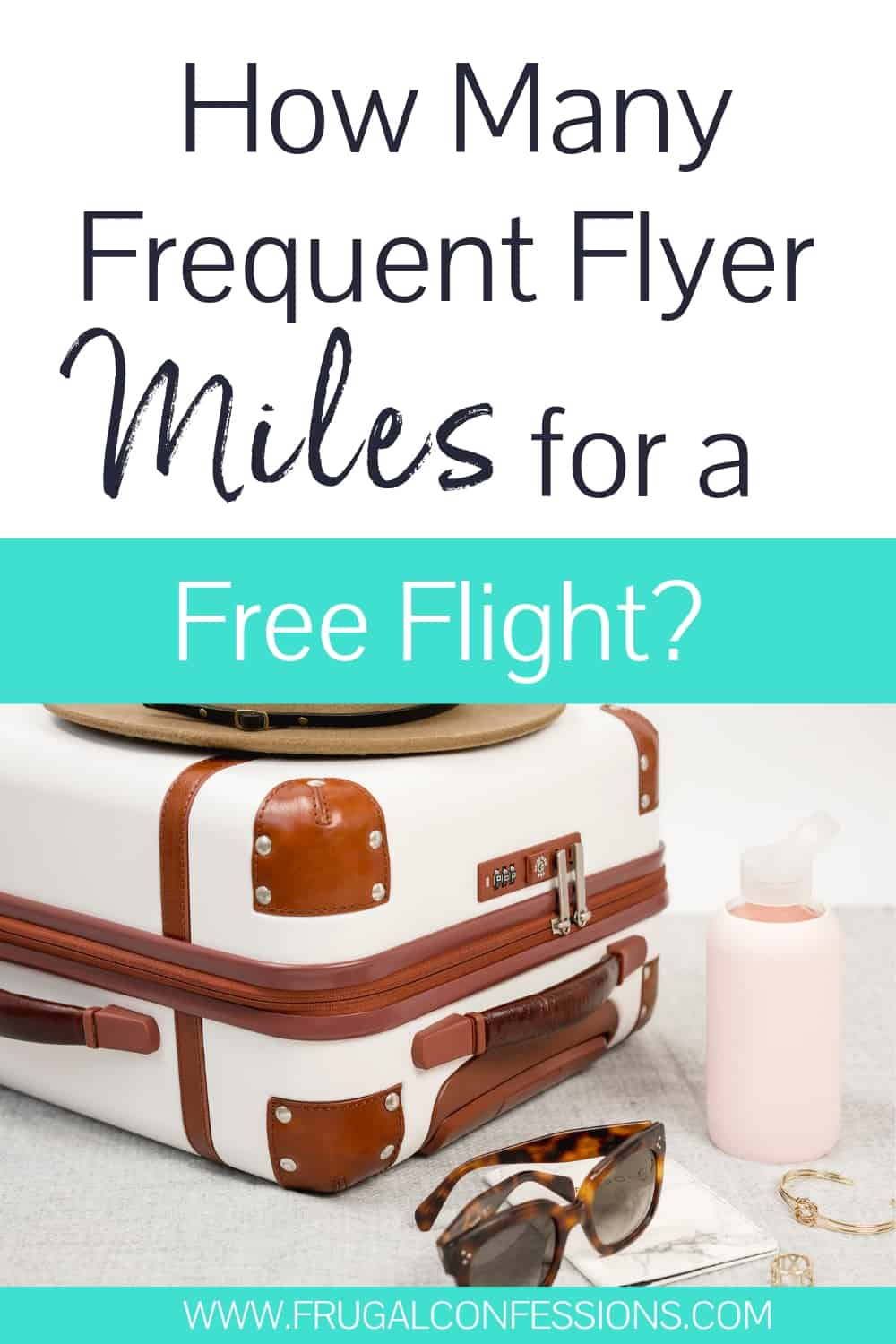 """white luggage, leather accents, sunglasses white background, text overlay """"how many frequent flyer miles for a free flight?"""