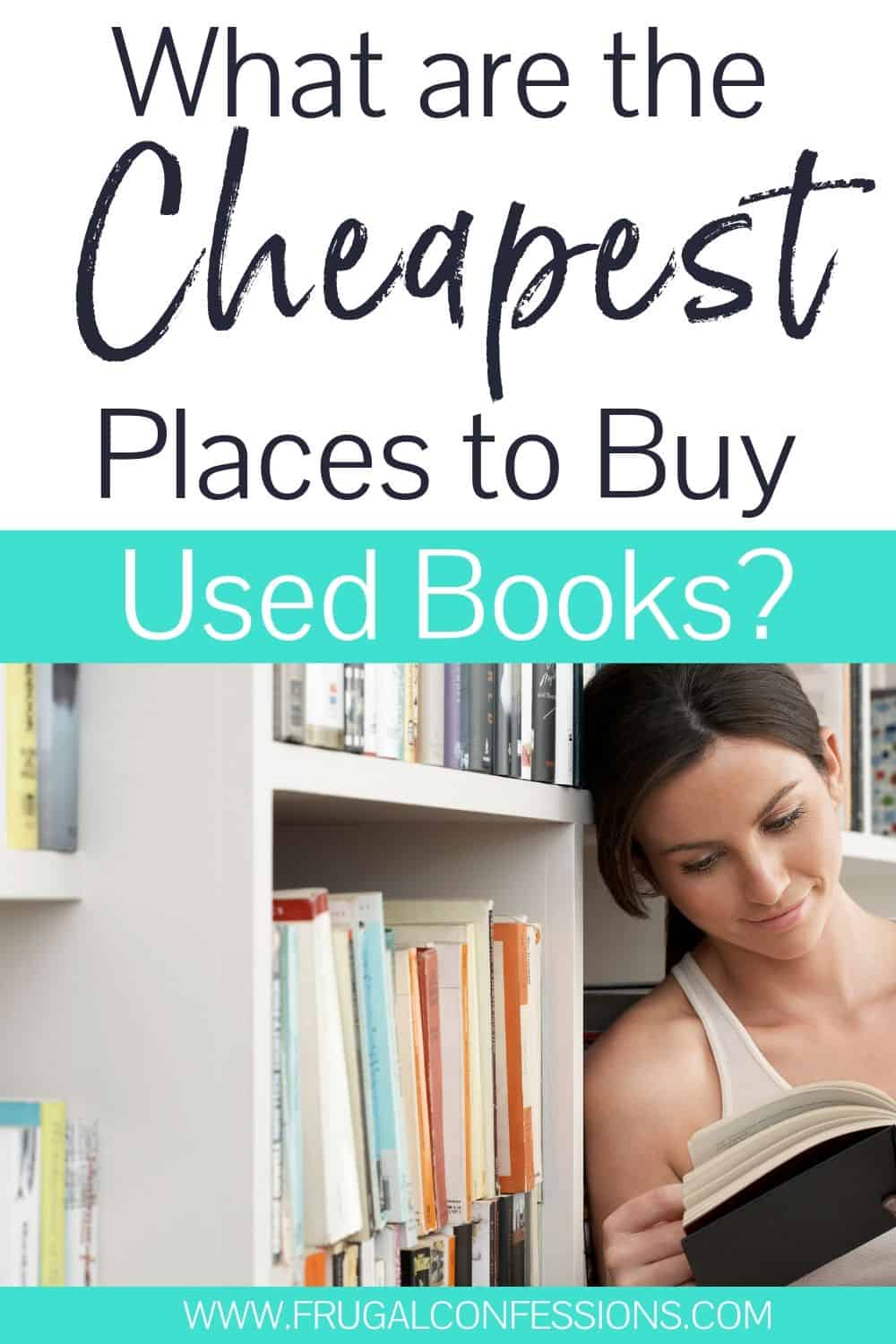 "woman reading used book, text overlay ""what are the cheapest places to buy used books?"""