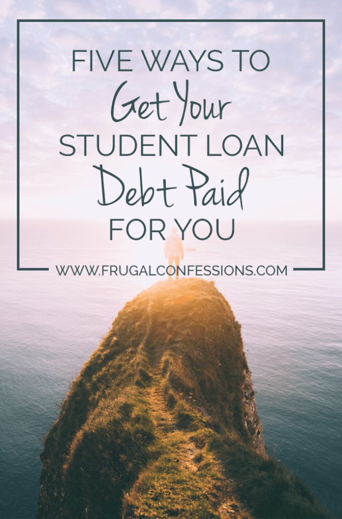 Did you know that there are strategies out there to get your student loans paid off for you? | http://www.frugalconfessions.com/debt/5-ways-get-student-loan-debt-paid.php