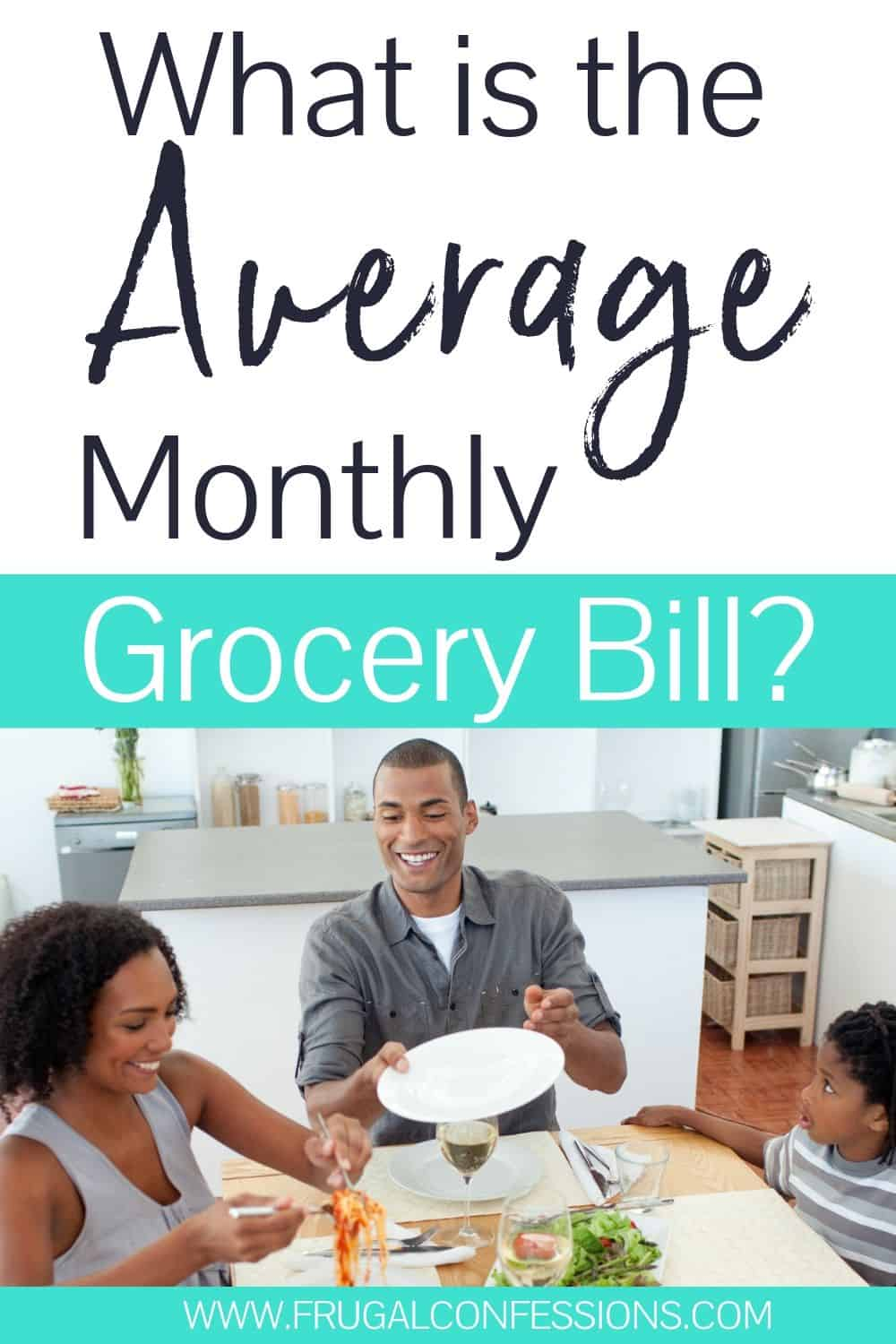 "family eating dinner, text overlay ""what is the average monthly grocery bill?"""
