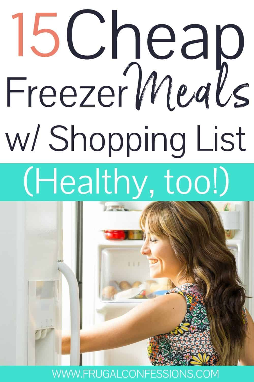 "woman going into freezer, text overlay ""15 cheap freezer meals with shopping list, health, too!"""