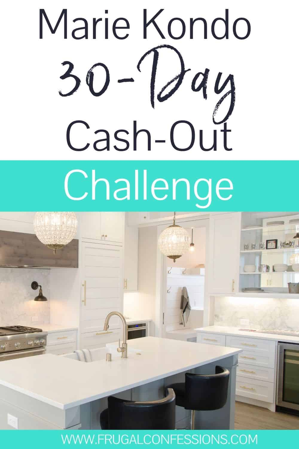 "gorgeous, white, decluttered kitchen, text overlya ""marie kondo 3-day cash-out challenge"""