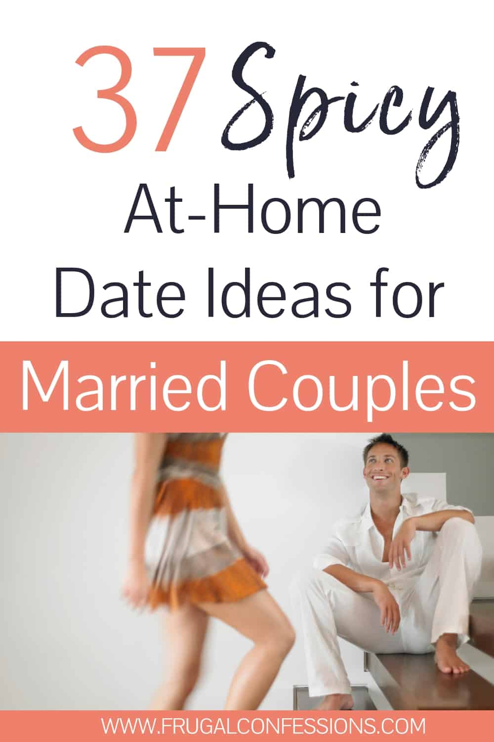"Couple on stairs, man looking eagerly up at woman with text overlay, ""37 spicy at-home date ideas for married couples"""