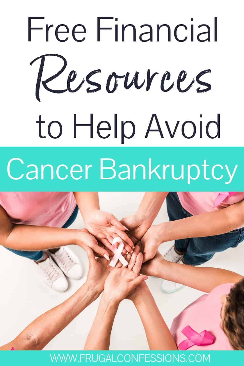 """group of women in pink shirts, holding a pink ribbon together with text overlay """"free financial resources to help avoid cancer bankruptcy"""""""