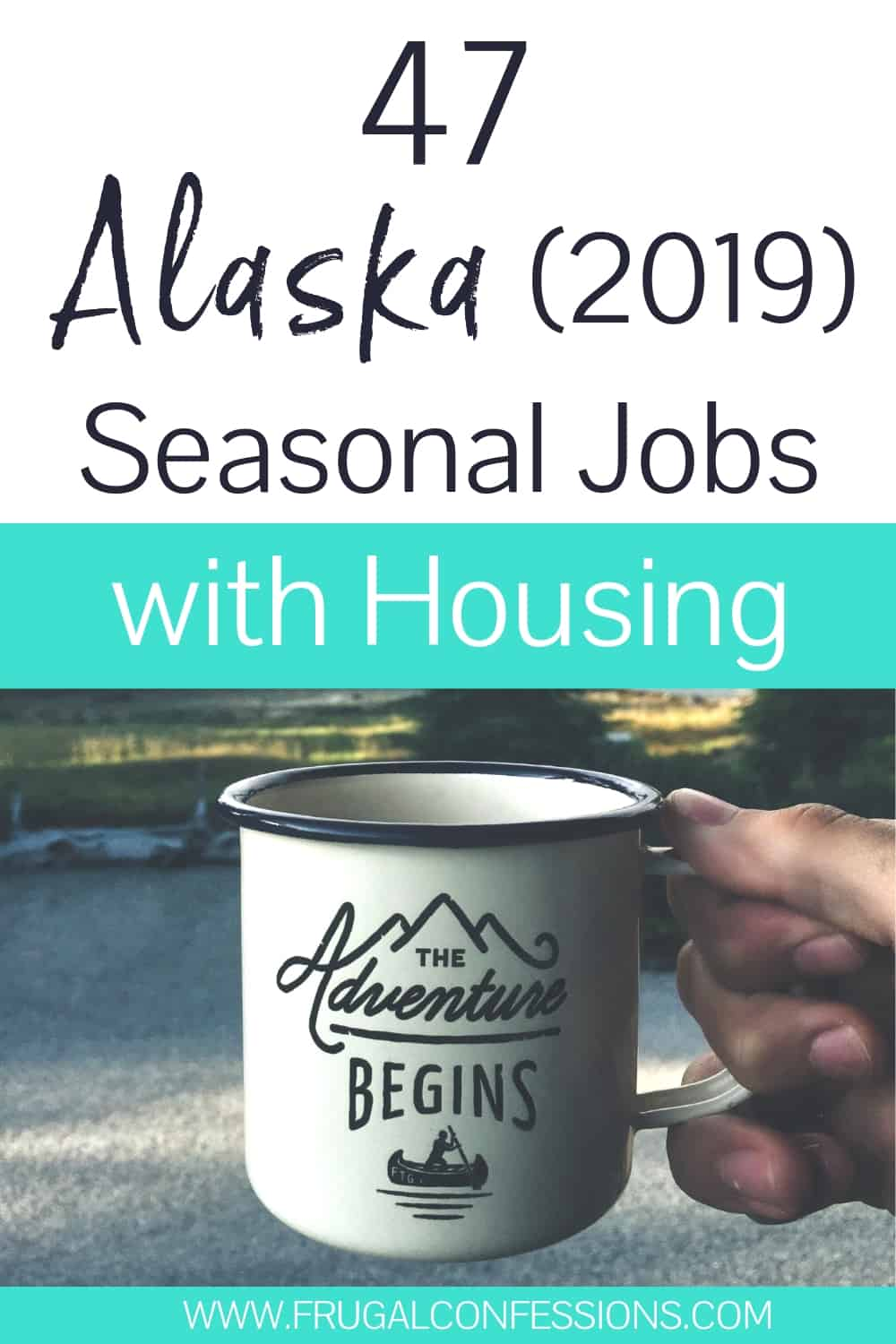 person holding an adventure coffee mug with text overlay that says 47 Alaska Seasonal Jobs with housing for 2019