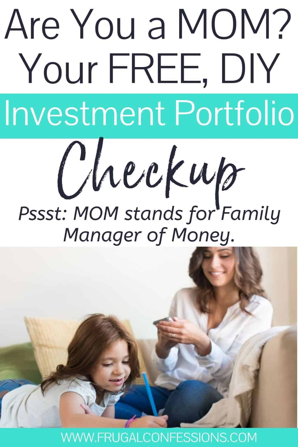 "mother on couch managing money with daughter coloring, text overlay ""are you a MOM? Your Free, DIY Investment portfolio checkup"""