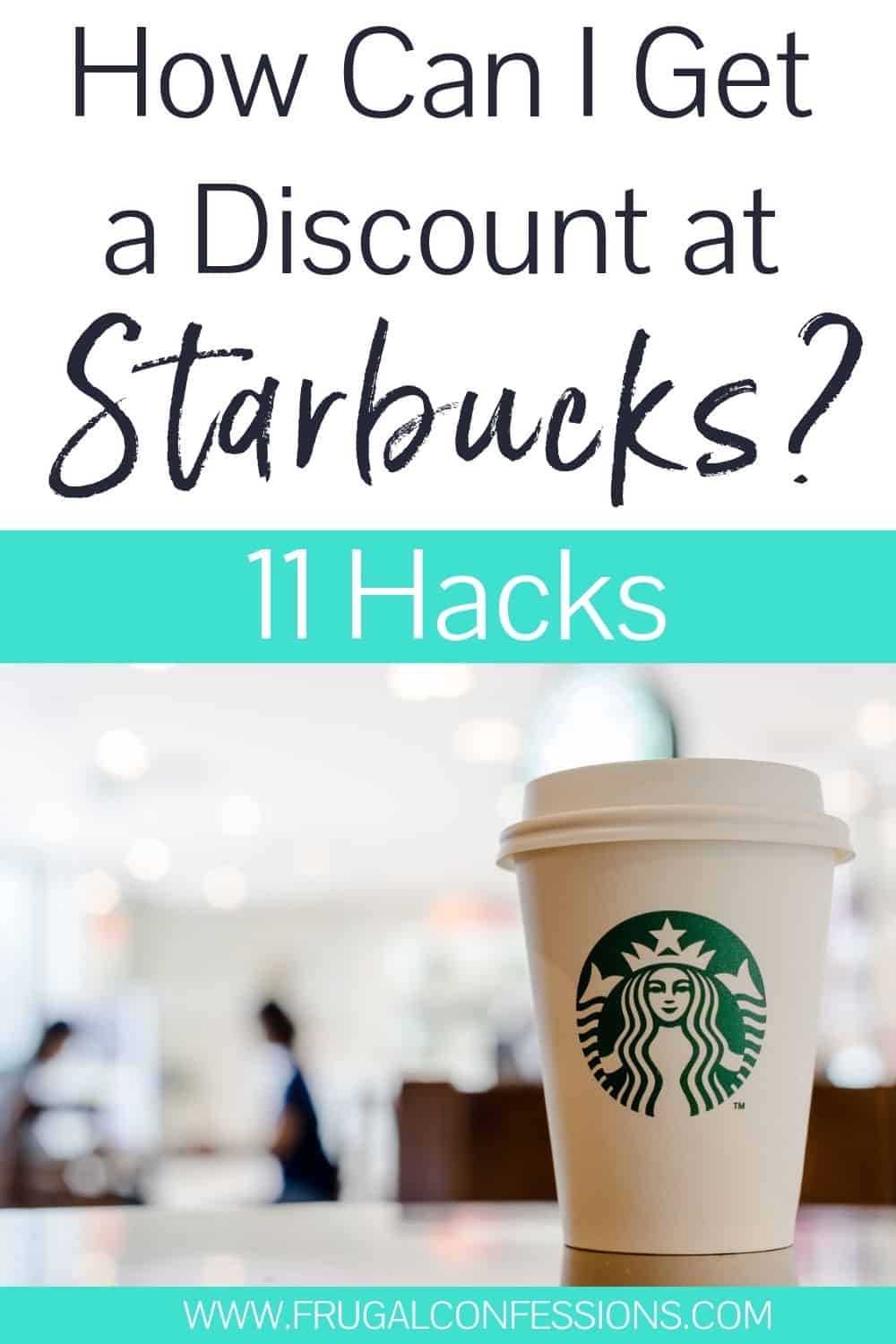 "starbucks cup on table, text overlay ""how can I get a discount at starbucks? 11 hacks"""