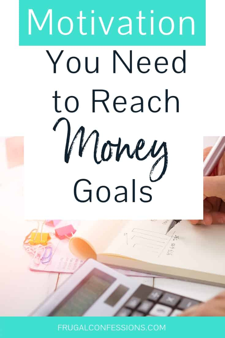 """person writing on notepad at desk, with calculator with text overlay """"motivation you need to reach money goals"""""""