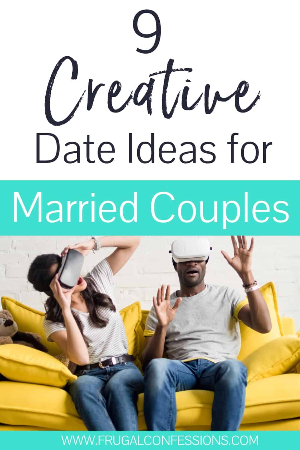 "couple sitting on yellow couch with virtual goggles, with text overlay ""9 creative date ideas for married couples"""