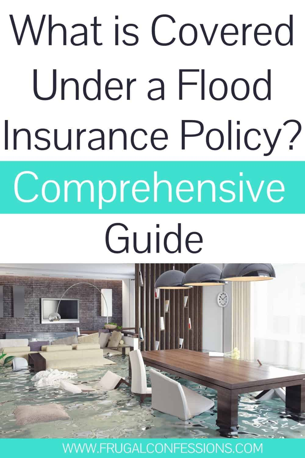 "flooded home, text overlay ""what is covered under a flood insurance policy? comprehensive guide"""