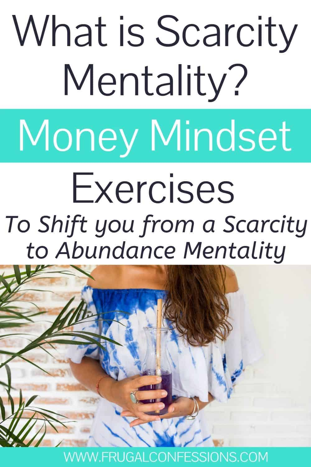 """young, abundant woman, text overlay """"what is scarcity mentality? money mindset exercises to shift you from a scarcity to abundance mentality"""""""