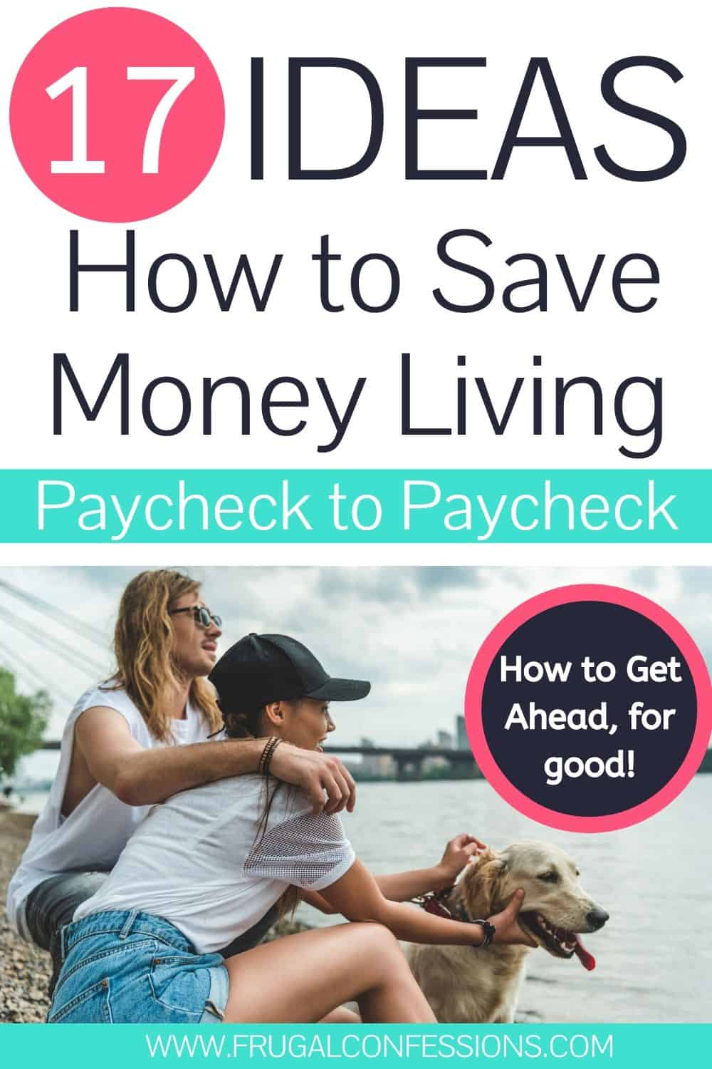 """young couple with dog looking at sea, text overlay """"17 ideas how to save money living paycheck to paycheck"""""""