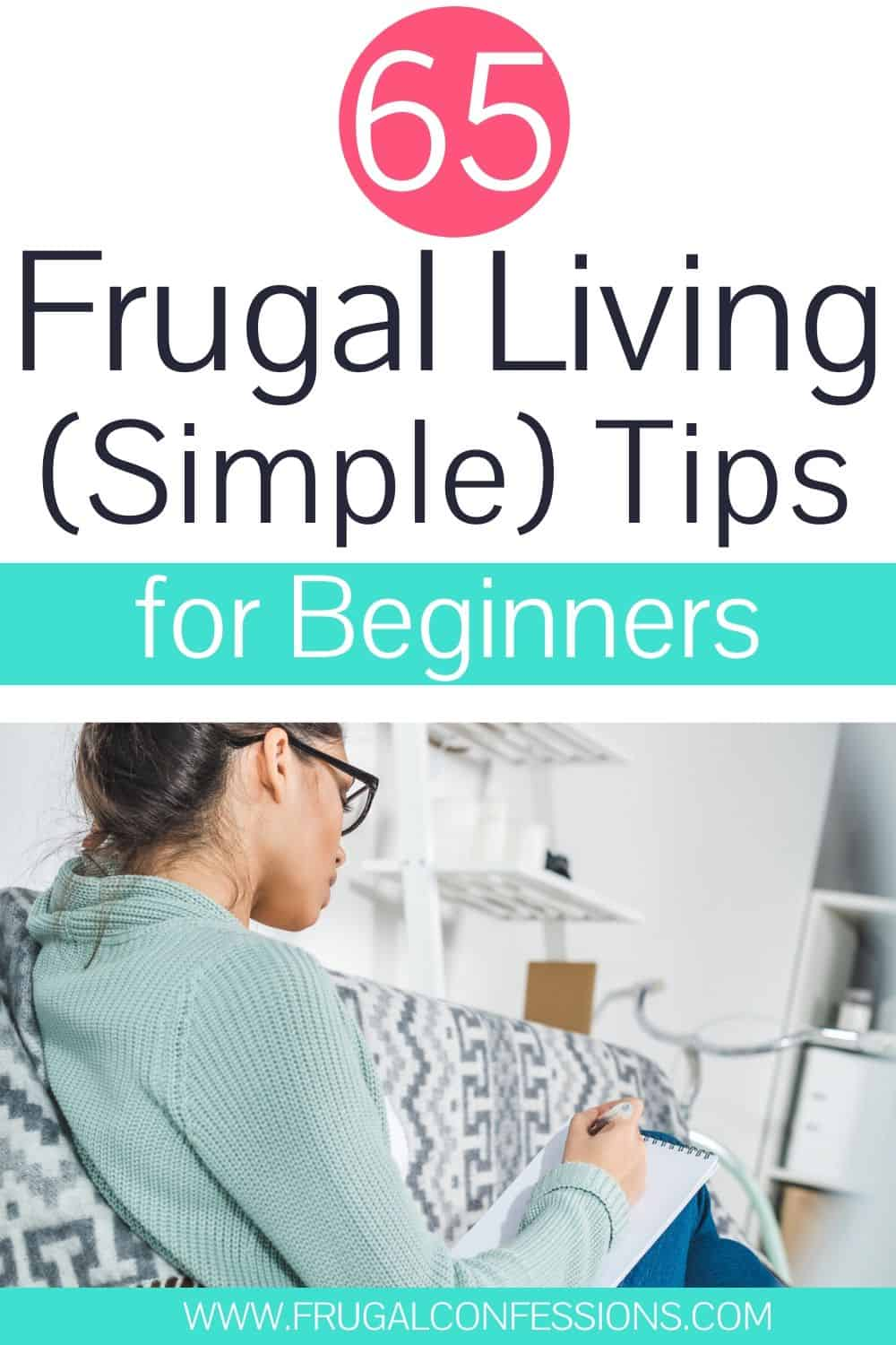 "young woman taking notes on couch, text overlay ""65 frugal living (simple) tips for beginners"""