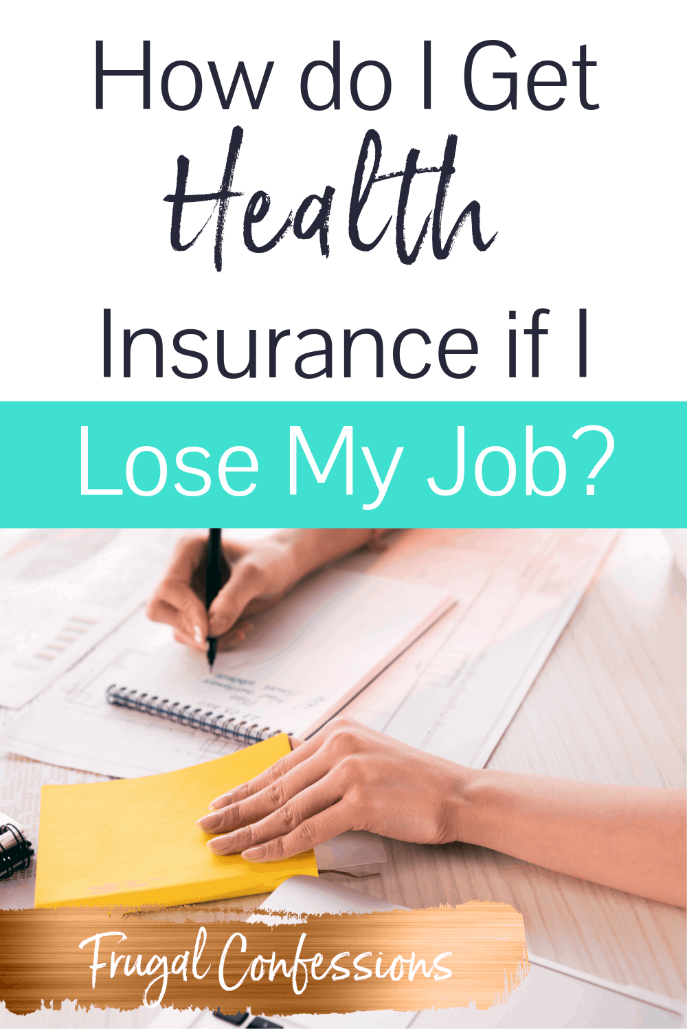 "woman sitting down with paper and pen and figuring things out with text overlay ""how do I get health insurance if I lose my job?"