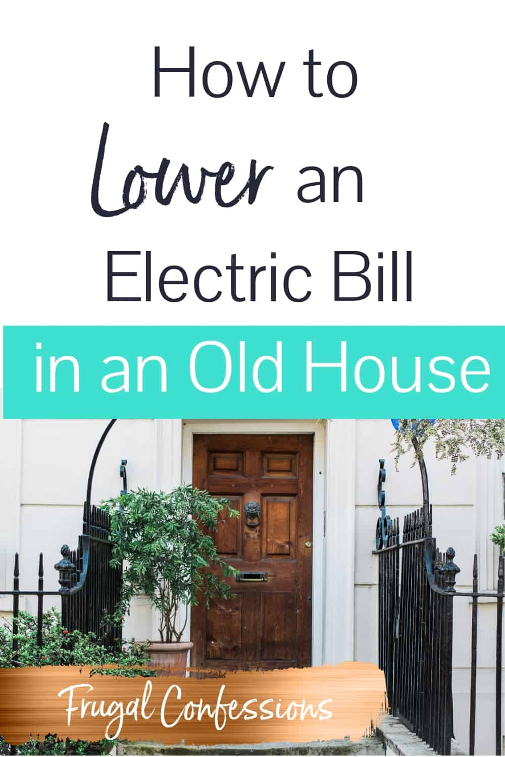"""front of home with an iron gate along the walkway with text overlay """"how to lower an electric bill in an old house"""""""
