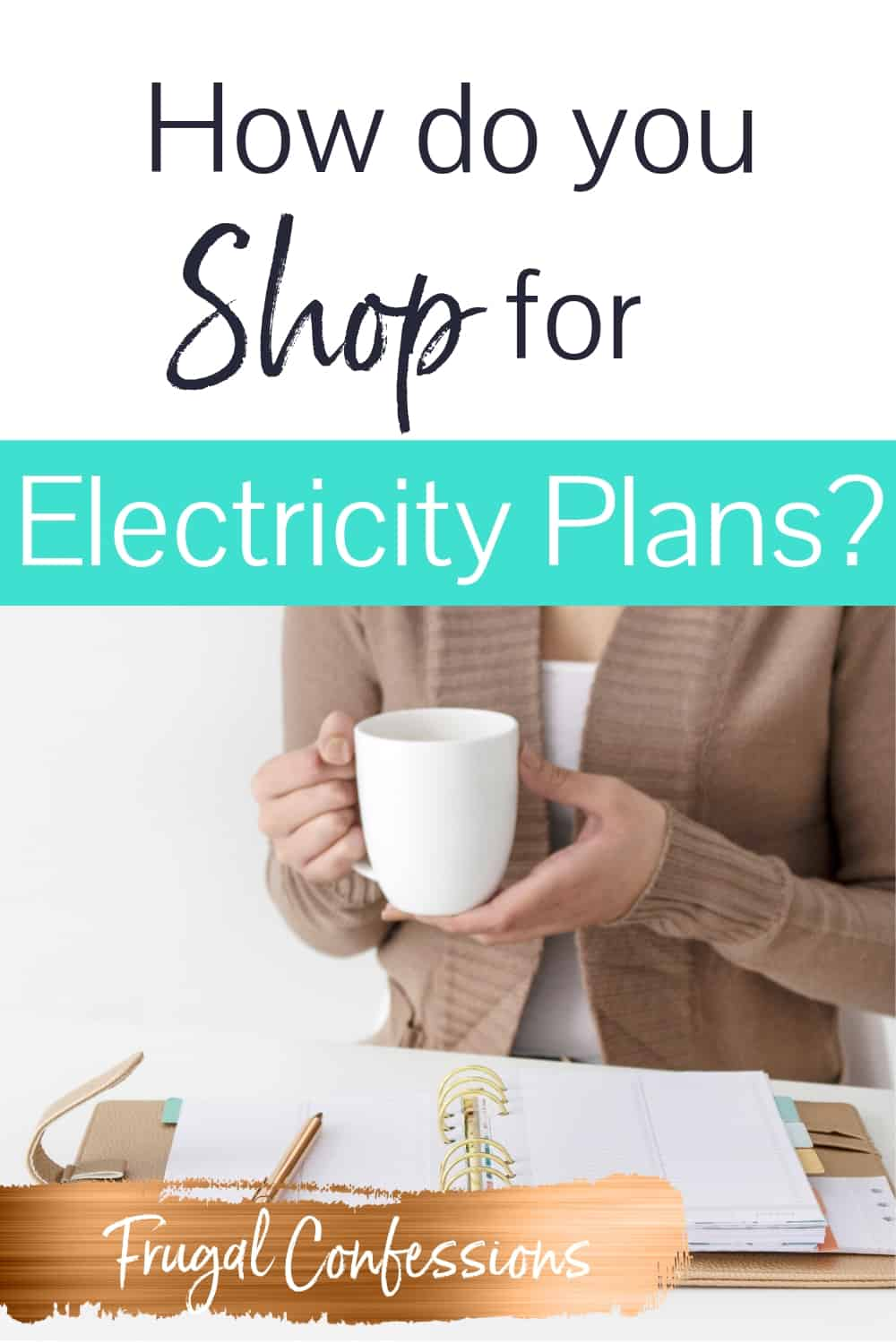 """woman holding a cup of tea and a notepad, with text overlay """"how do you shop for electricity plans?"""""""
