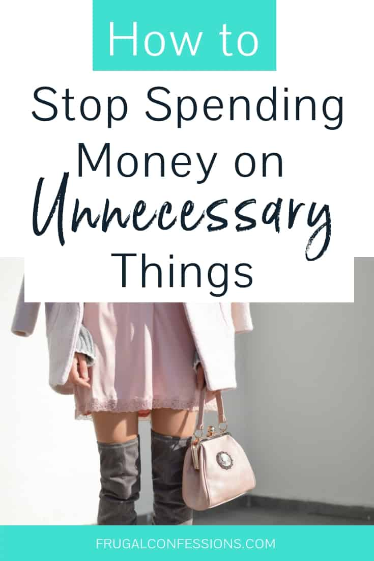 """woman in designer boots and purse with text overlay """"how to stop spending money on unnecessary things"""""""