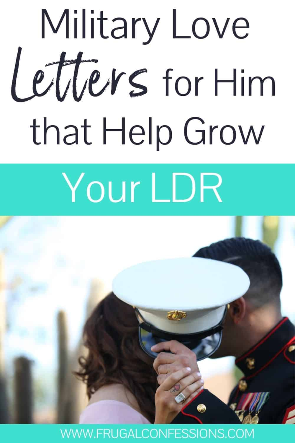 """military man deployment, couple kissing, text overlay """"military love letters for him that help grow your long distance relationship"""""""