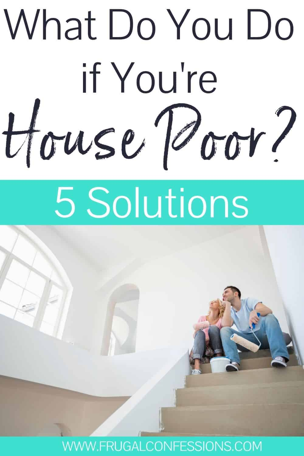 "young couple sitting on stairs, worried, ,text overlay ""what do you do if you're house poor? 5 solutions"""