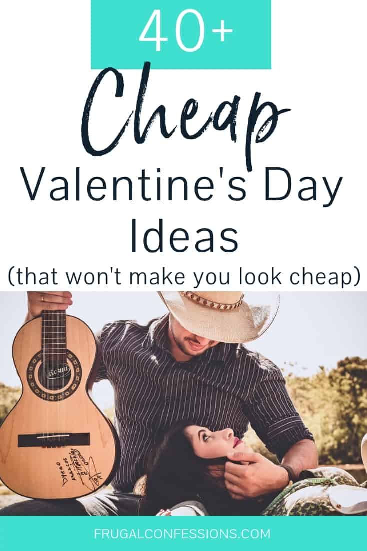 """man in cowboy hat holding a guitar with woman's head in his lap with text overlay """"40 cheap valentine's day ideas"""""""